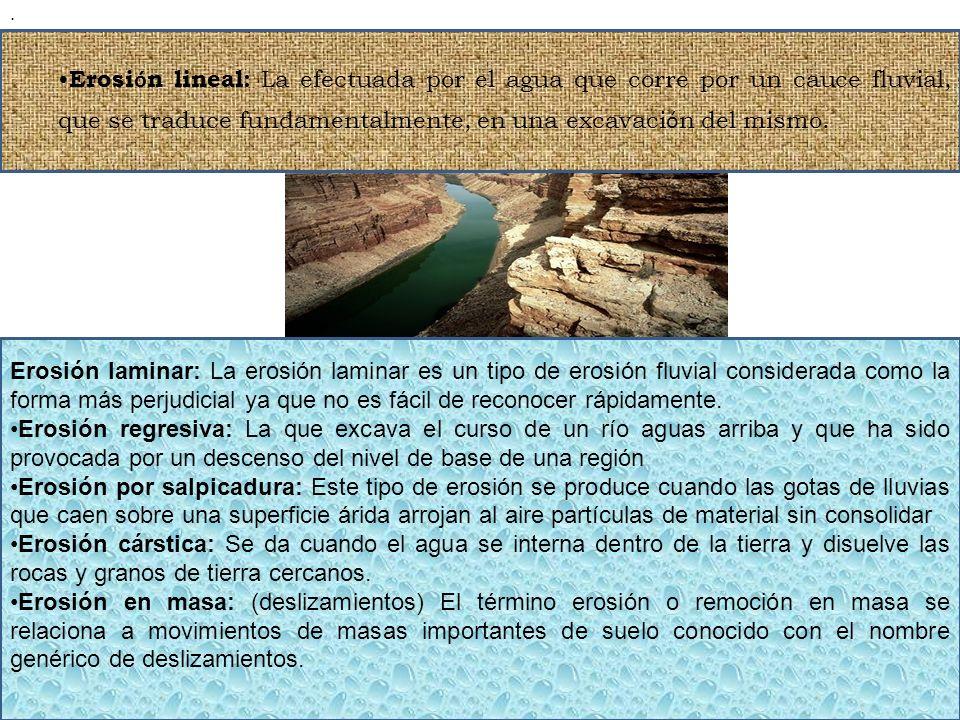 . Erosión lineal: La efectuada por el agua que corre por un cauce fluvial, que se traduce fundamentalmente, en una excavación del mismo.