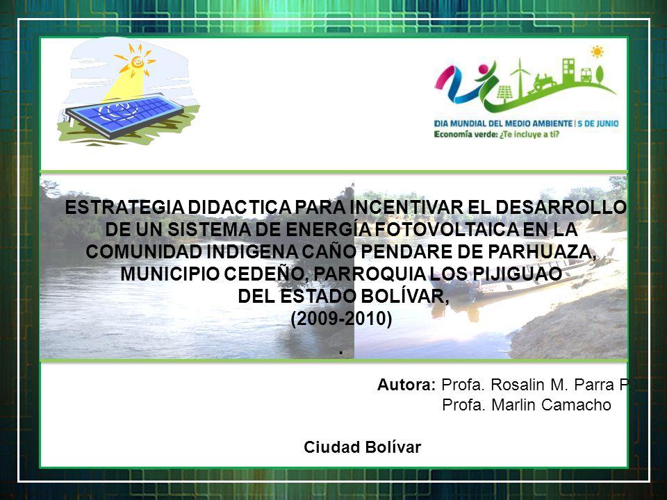 ESTRATEGIA DIDACTICA PARA INCENTIVAR EL DESARROLLO DE UN SISTEMA DE ENERGÍA FOTOVOLTAICA EN LA COMUNIDAD INDIGENA CAÑO PENDARE DE PARHUAZA, MUNICIPIO CEDEÑO, PARROQUIA LOS PIJIGUAO
