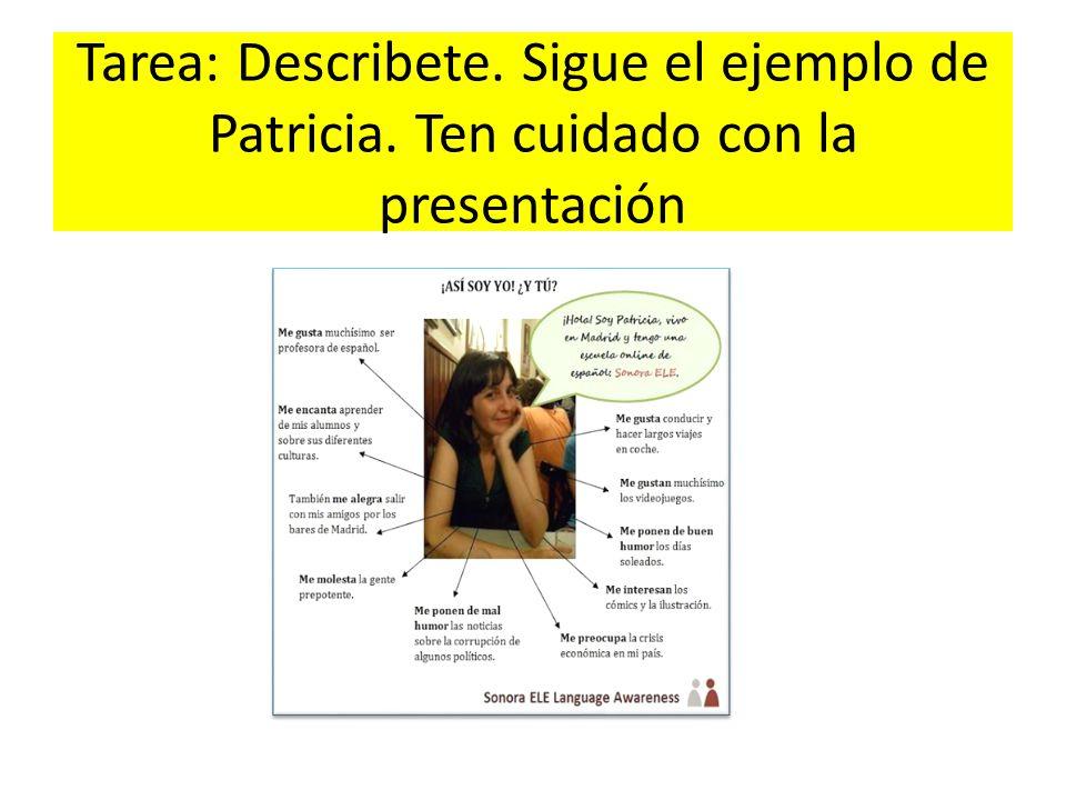 Tarea: Describete. Sigue el ejemplo de Patricia