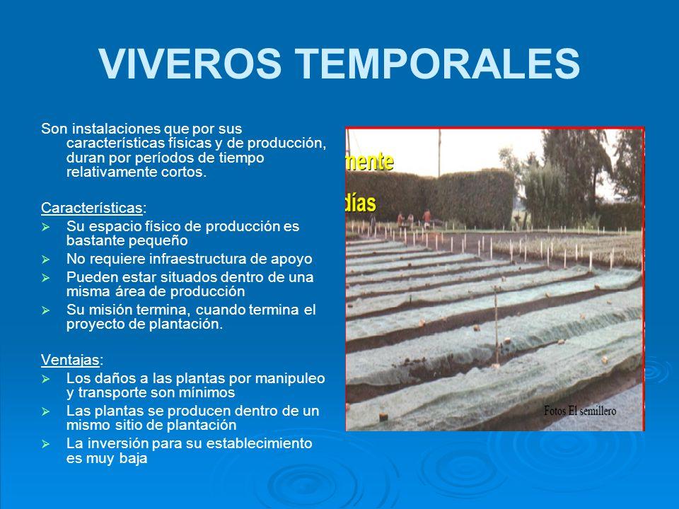 VIVEROS TEMPORALESSon instalaciones que por sus características físicas y de producción, duran por períodos de tiempo relativamente cortos.