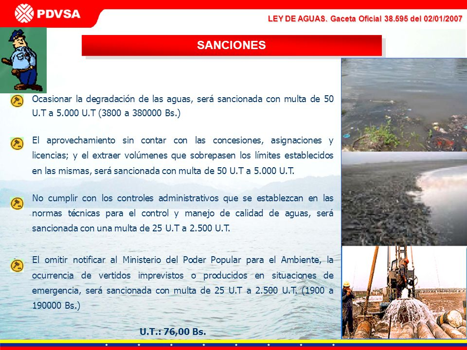 SANCIONESOcasionar la degradación de las aguas, será sancionada con multa de 50 U.T a 5.000 U.T (3800 a 380000 Bs.)
