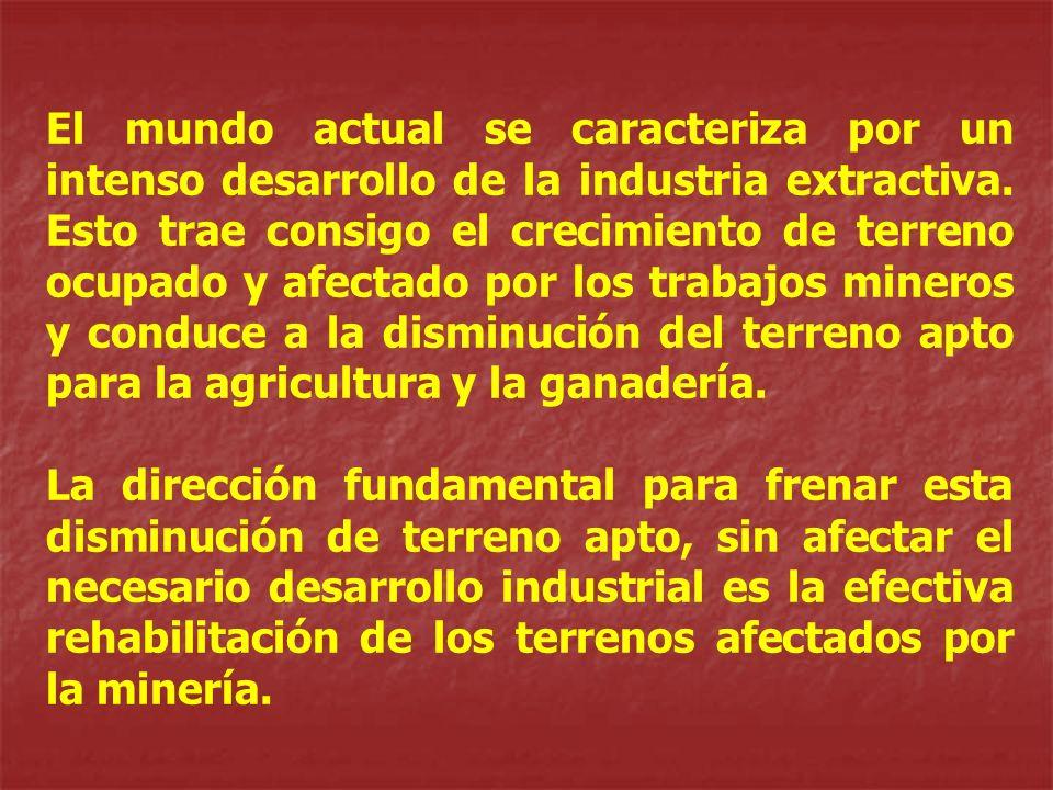 El mundo actual se caracteriza por un intenso desarrollo de la industria extractiva. Esto trae consigo el crecimiento de terreno ocupado y afectado por los trabajos mineros y conduce a la disminución del terreno apto para la agricultura y la ganadería.