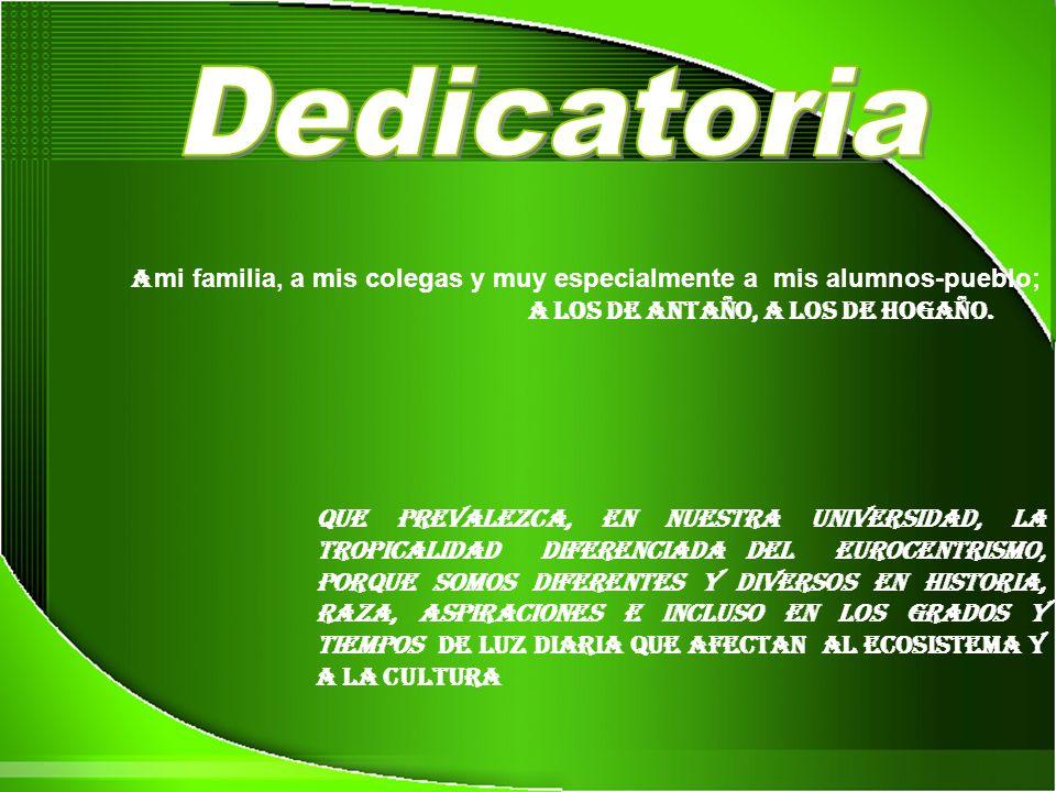 Dedicatoria A mi familia, a mis colegas y muy especialmente a mis alumnos-pueblo; a los de antaño, a los de hogaño.