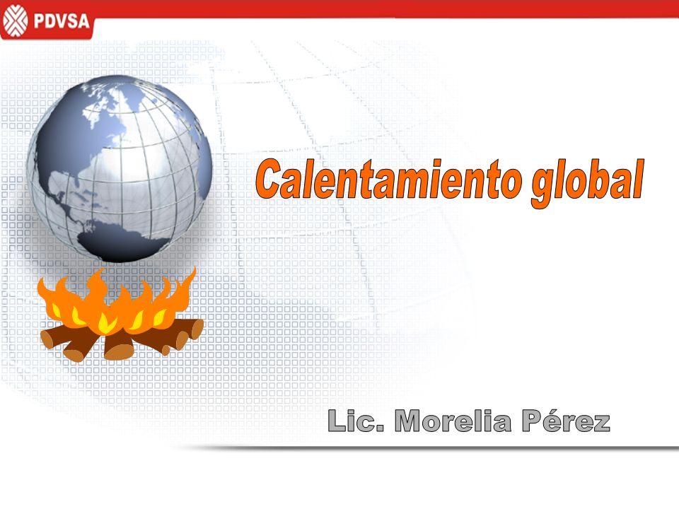 Calentamiento global Lic. Morelia Pérez
