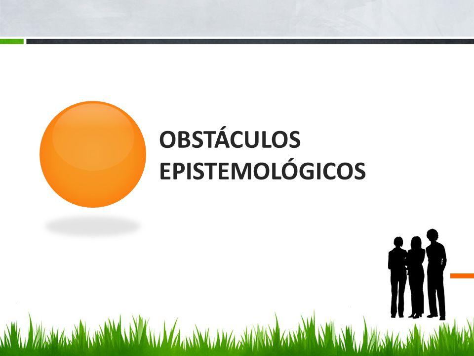 OBSTÁCULOS EPISTEMOLÓGICOS