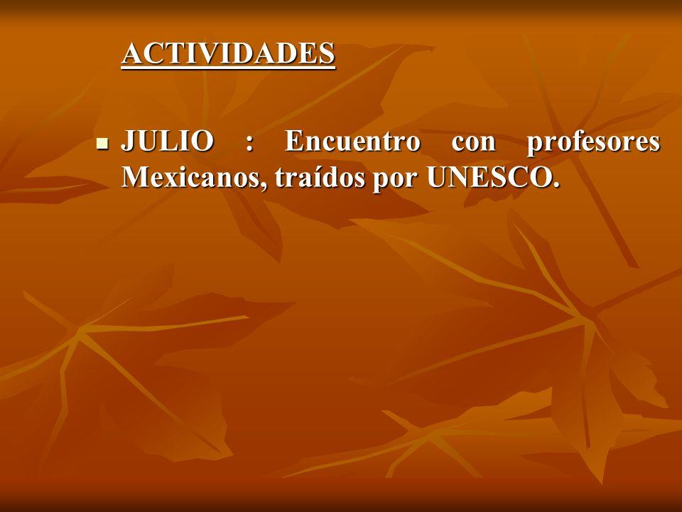 ACTIVIDADES JULIO : Encuentro con profesores Mexicanos, traídos por UNESCO.