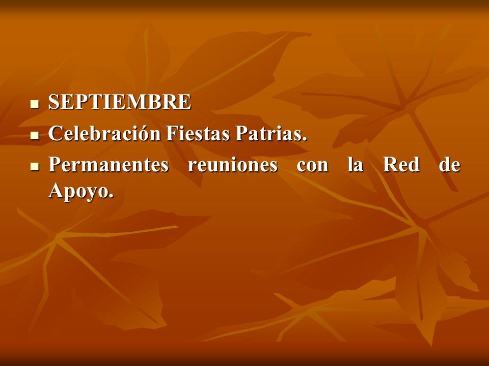 SEPTIEMBRE Celebración Fiestas Patrias. Permanentes reuniones con la Red de Apoyo.