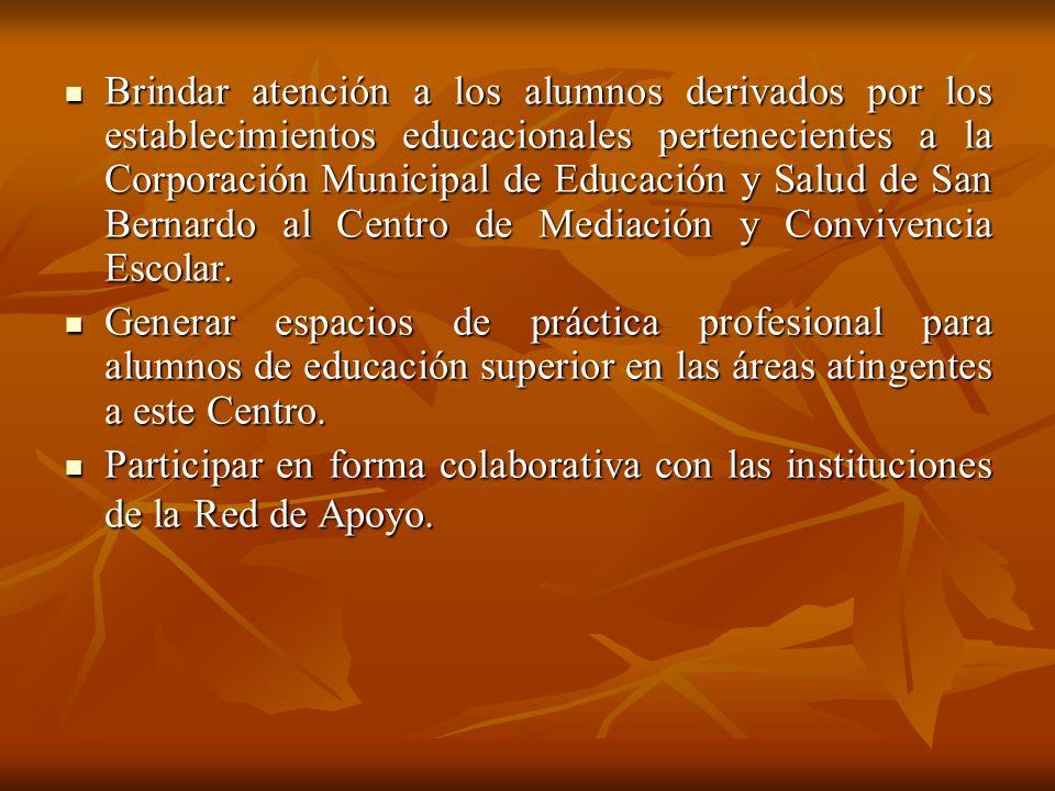 Brindar atención a los alumnos derivados por los establecimientos educacionales pertenecientes a la Corporación Municipal de Educación y Salud de San Bernardo al Centro de Mediación y Convivencia Escolar.