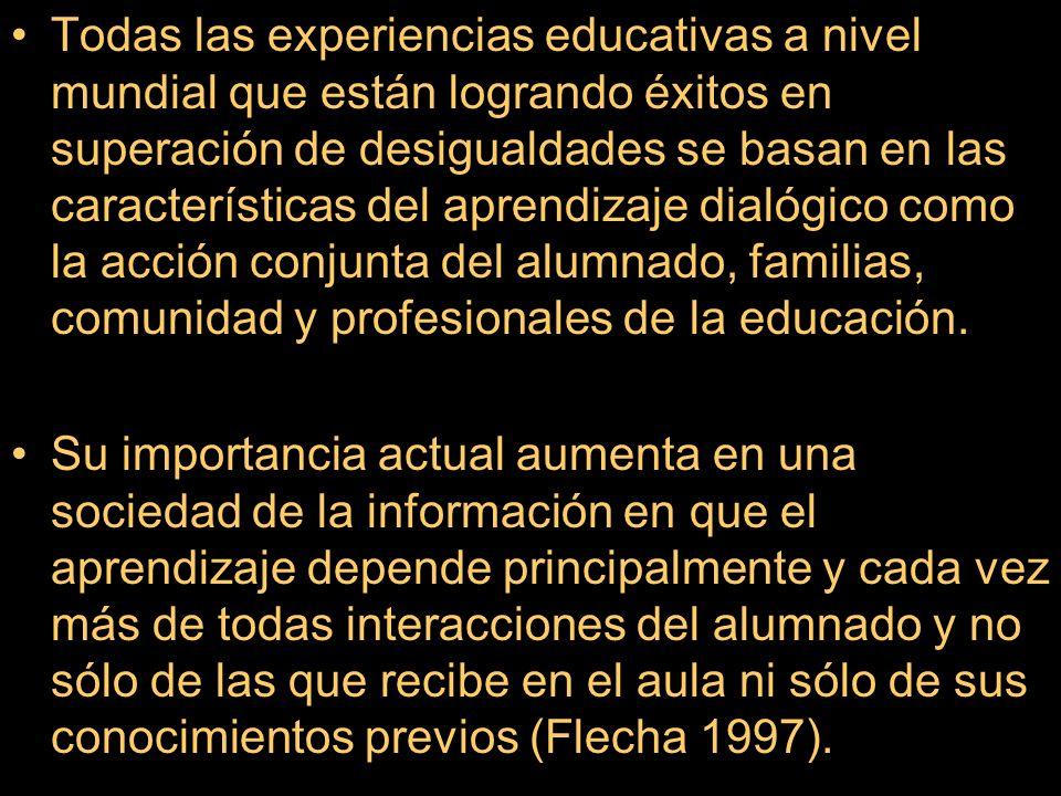 Todas las experiencias educativas a nivel mundial que están logrando éxitos en superación de desigualdades se basan en las características del aprendizaje dialógico como la acción conjunta del alumnado, familias, comunidad y profesionales de la educación.