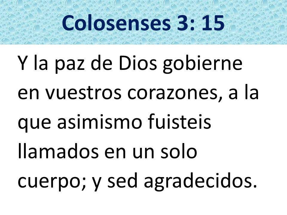 Colosenses 3: 15 Y la paz de Dios gobierne en vuestros corazones, a la