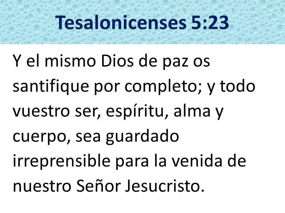 Tesalonicenses 5:23 Y el mismo Dios de paz os