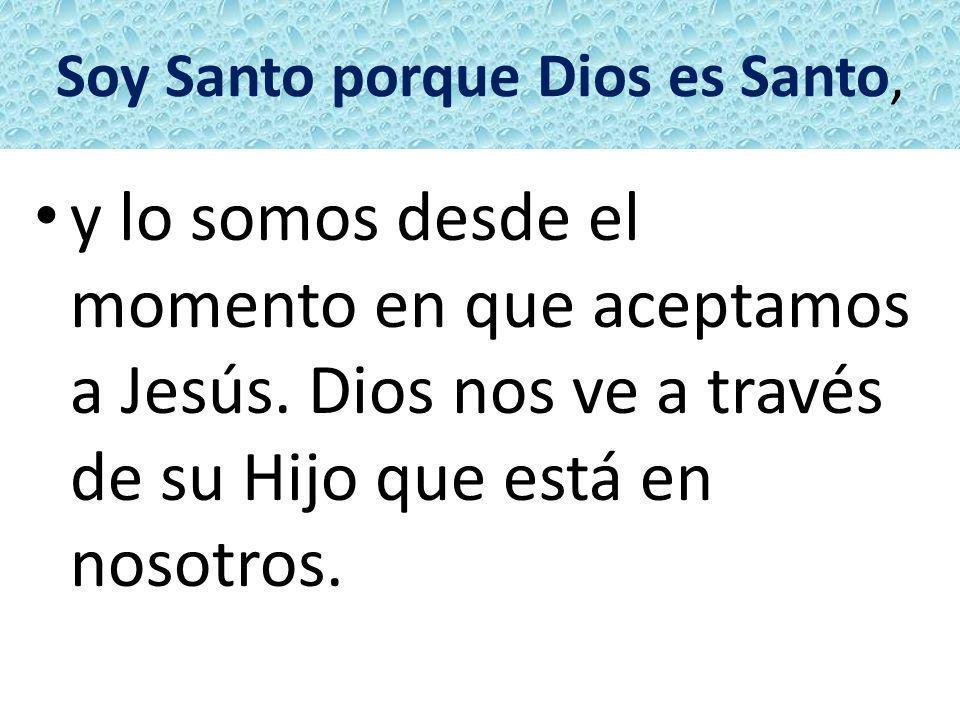 Soy Santo porque Dios es Santo,
