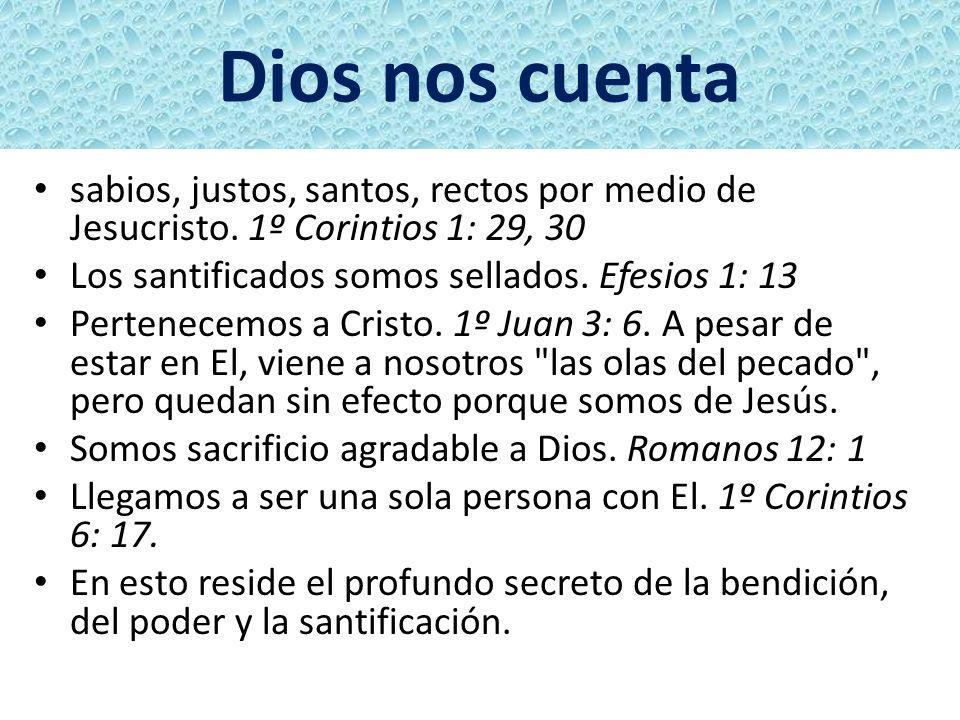 Dios nos cuentasabios, justos, santos, rectos por medio de Jesucristo. 1º Corintios 1: 29, 30. Los santificados somos sellados. Efesios 1: 13.