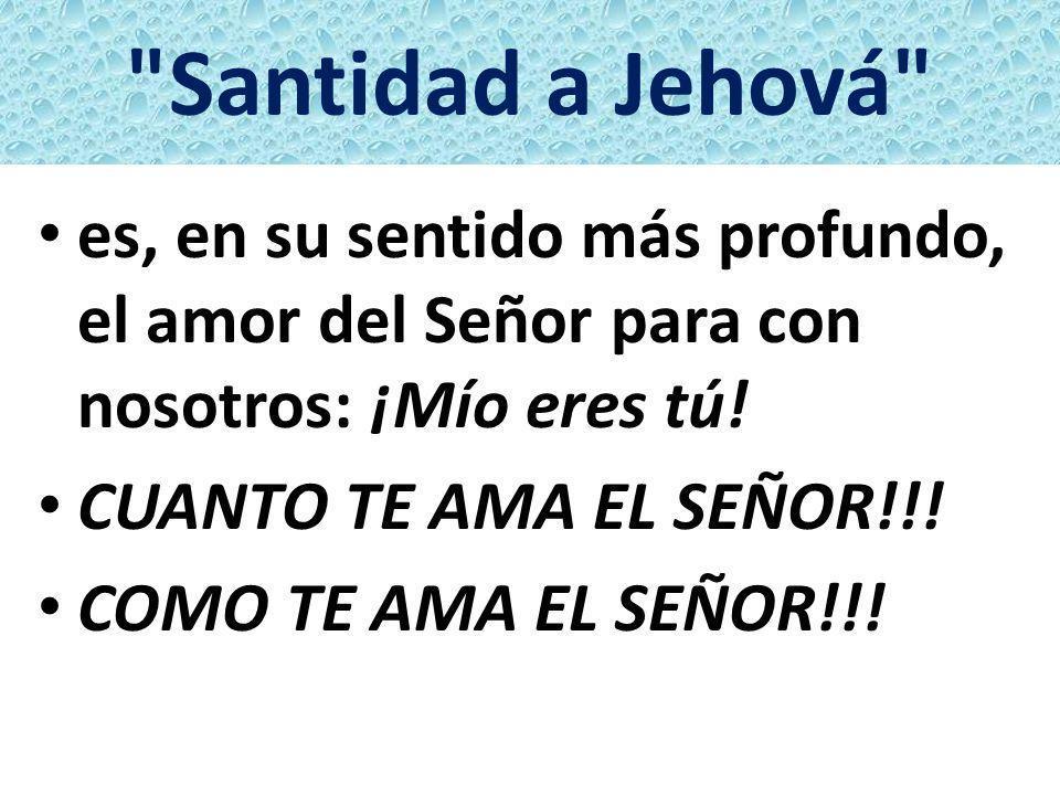 Santidad a Jehová es, en su sentido más profundo, el amor del Señor para con nosotros: ¡Mío eres tú!