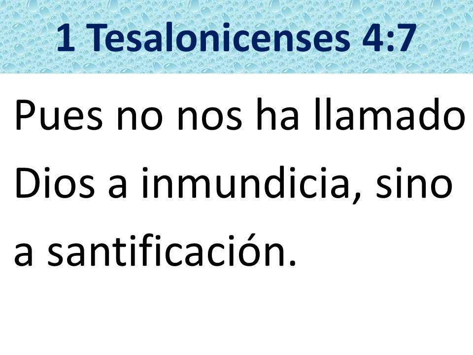 Pues no nos ha llamado Dios a inmundicia, sino a santificación.
