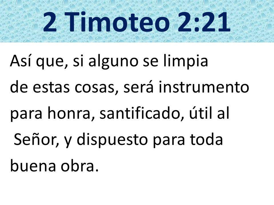 2 Timoteo 2:21 Así que, si alguno se limpia