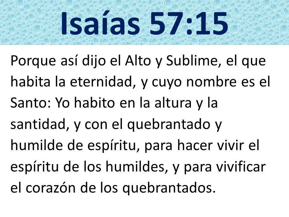 Isaías 57:15 Porque así dijo el Alto y Sublime, el que