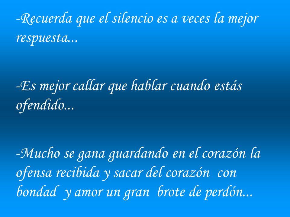 -Recuerda que el silencio es a veces la mejor respuesta...