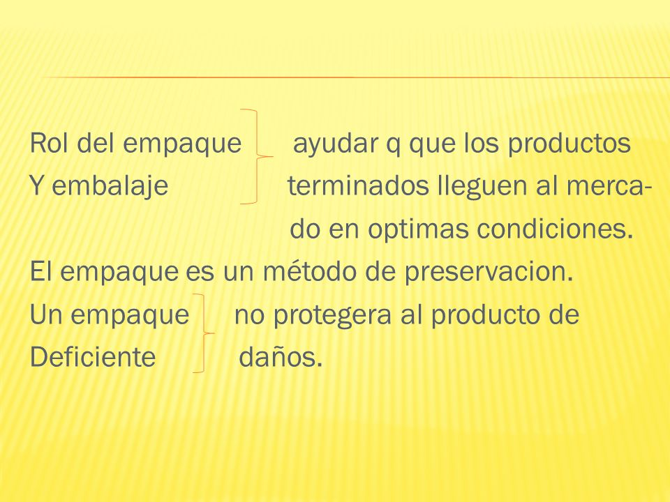 Rol del empaque ayudar q que los productos Y embalaje terminados lleguen al merca- do en optimas condiciones.