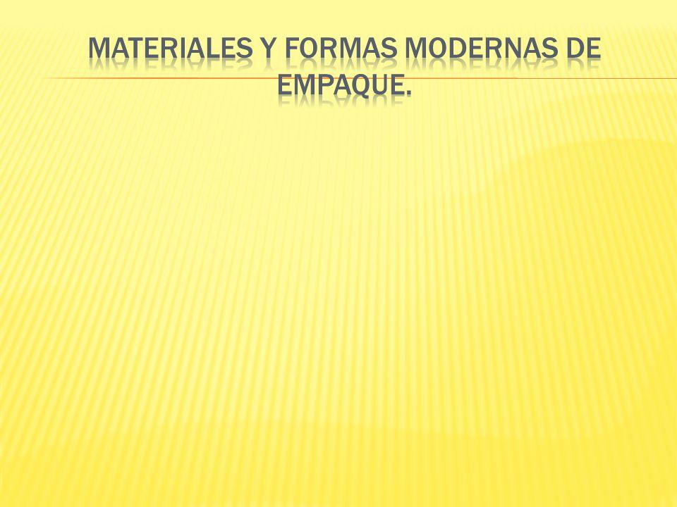 MATERIALES Y FORMAS MODERNAS DE EMPAQUE.