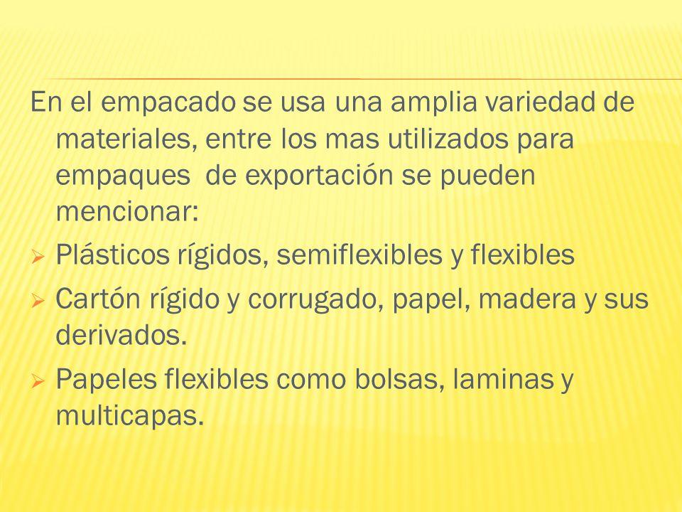 En el empacado se usa una amplia variedad de materiales, entre los mas utilizados para empaques de exportación se pueden mencionar: