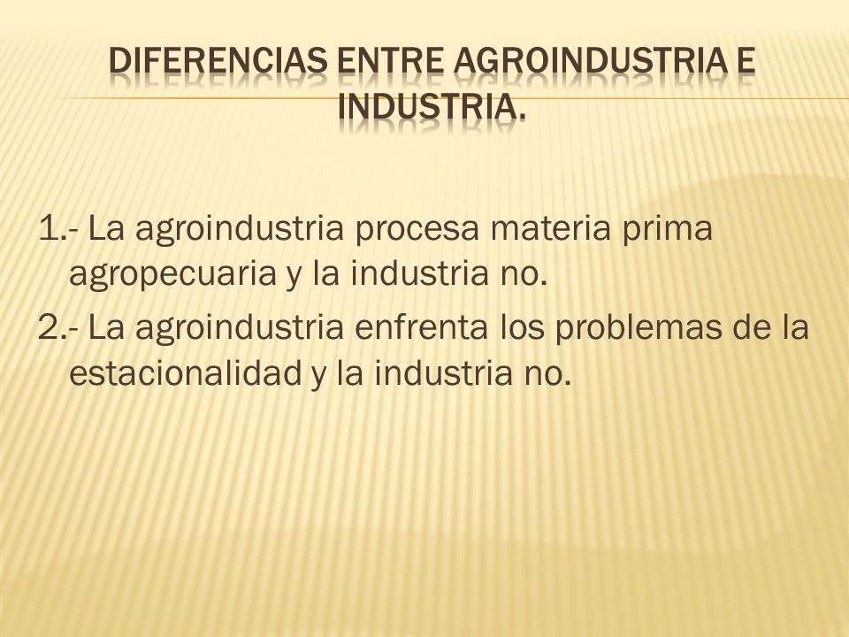 DIFERENCIAS ENTRE AGROINDUSTRIA E INDUSTRIA.