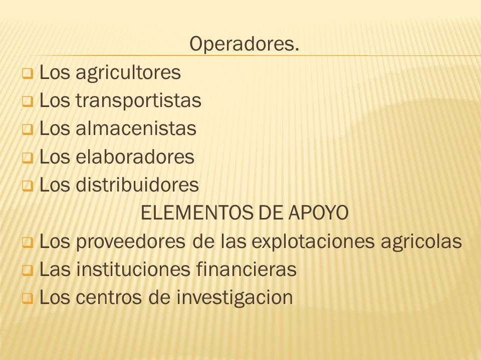 Operadores. Los agricultores. Los transportistas. Los almacenistas. Los elaboradores. Los distribuidores.