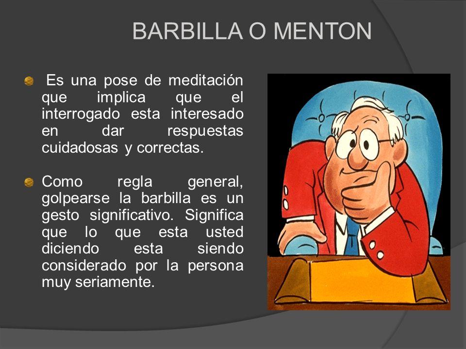 BARBILLA O MENTONEs una pose de meditación que implica que el interrogado esta interesado en dar respuestas cuidadosas y correctas.