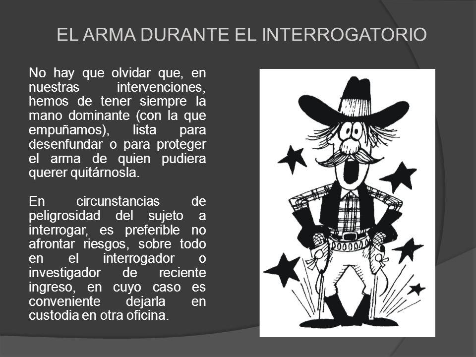 EL ARMA DURANTE EL INTERROGATORIO