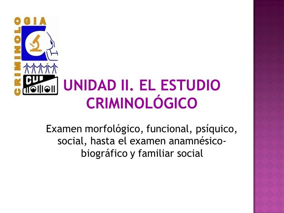 UNIDAD II. EL ESTUDIO CRIMINOLÓGICO