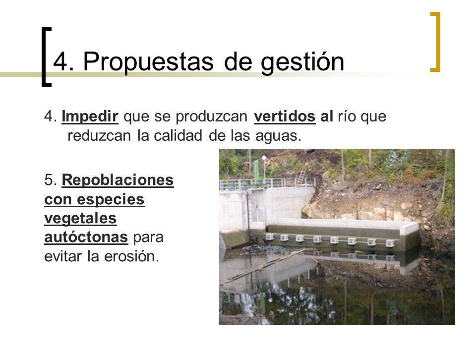 4. Propuestas de gestión 4. Impedir que se produzcan vertidos al río que reduzcan la calidad de las aguas.