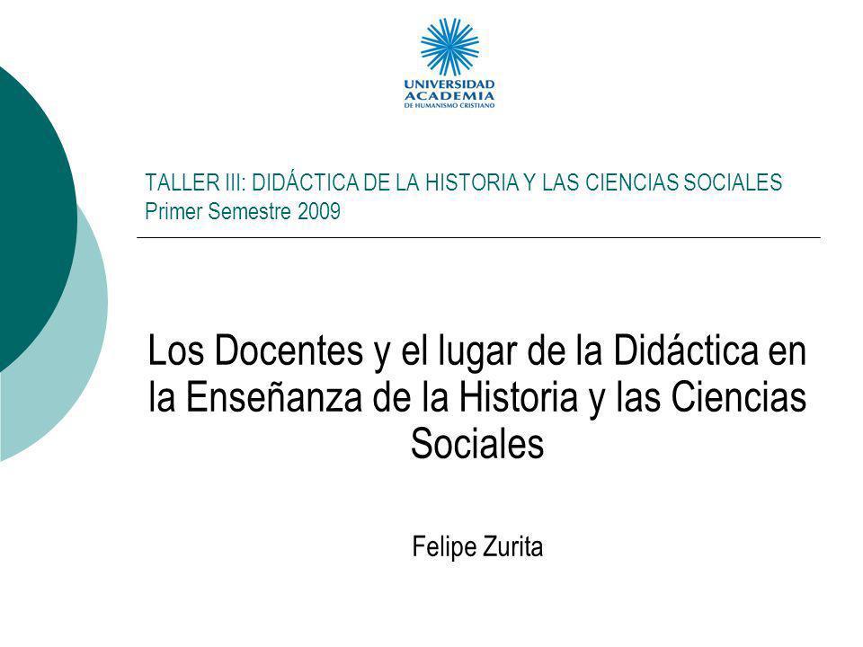 TALLER III: DIDÁCTICA DE LA HISTORIA Y LAS CIENCIAS SOCIALES Primer Semestre 2009
