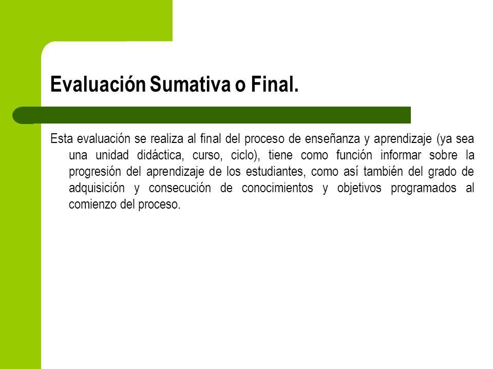 Evaluación Sumativa o Final.