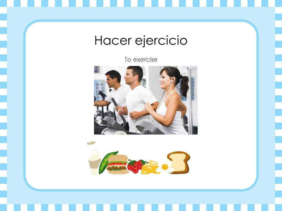 Hacer ejercicio To exercise