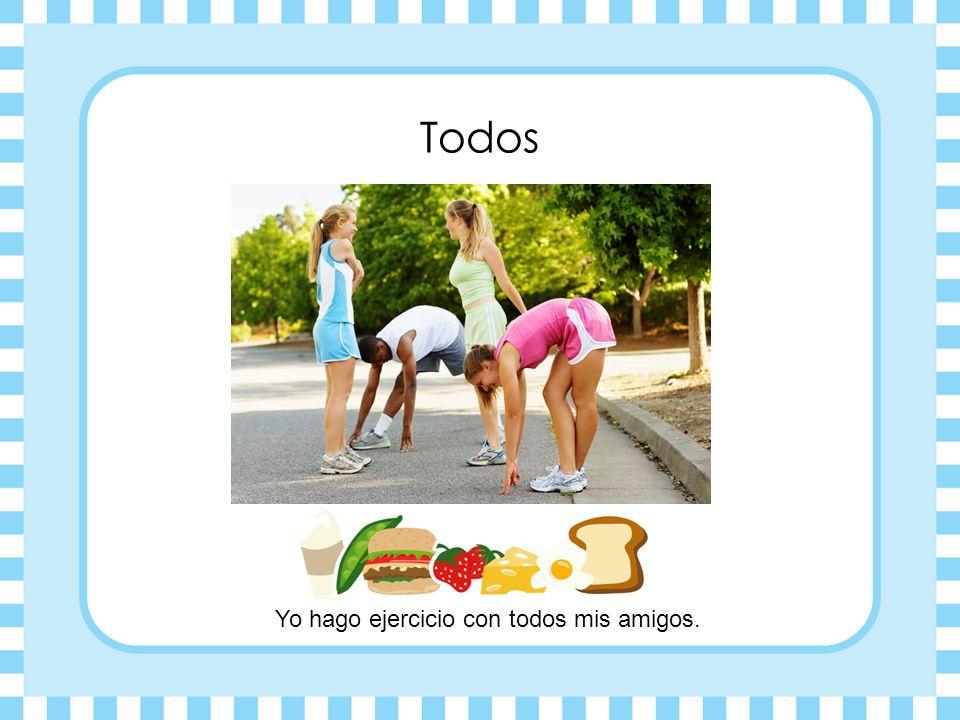 Yo hago ejercicio con todos mis amigos.