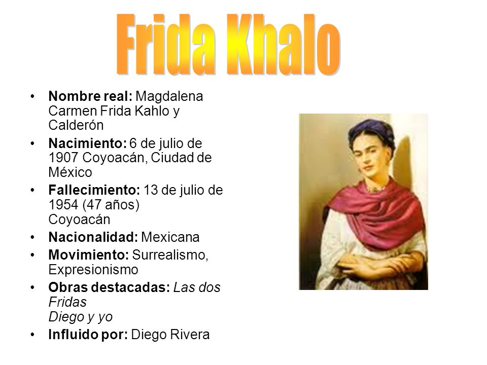 Frida Khalo Nombre real: Magdalena Carmen Frida Kahlo y Calderón
