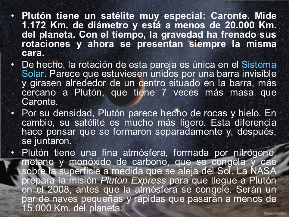 Plutón tiene un satélite muy especial: Caronte. Mide 1. 172 Km
