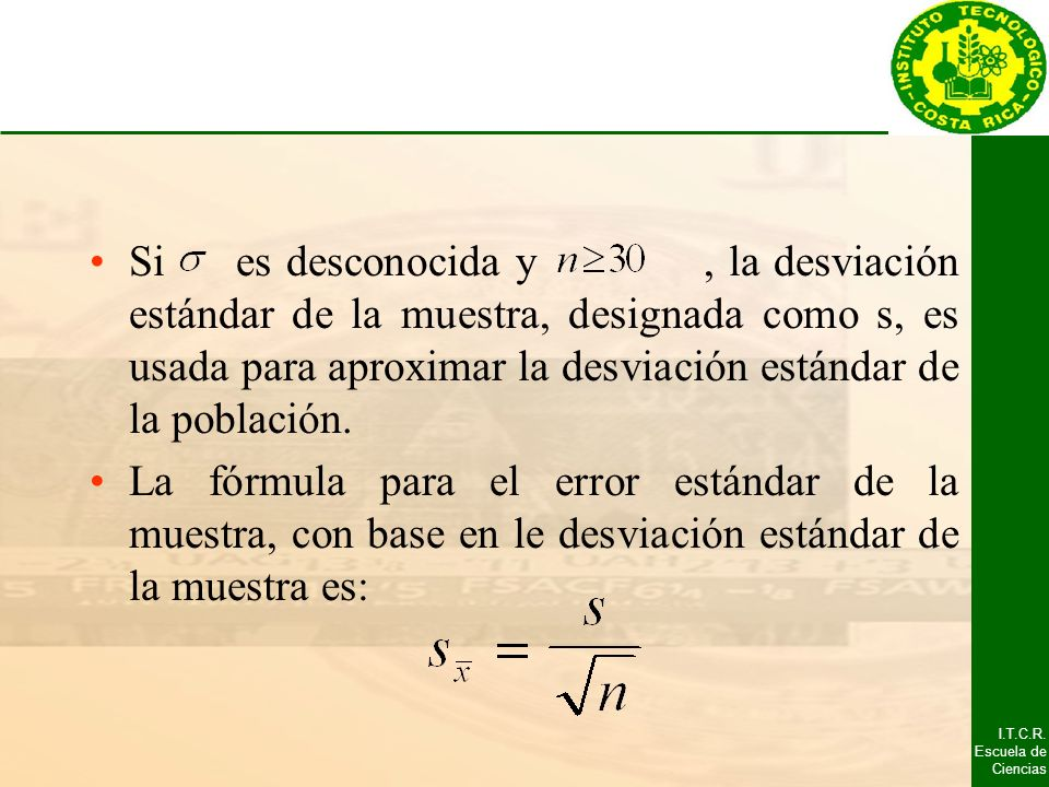 Si es desconocida y , la desviación estándar de la muestra, designada como s, es usada para aproximar la desviación estándar de la población.
