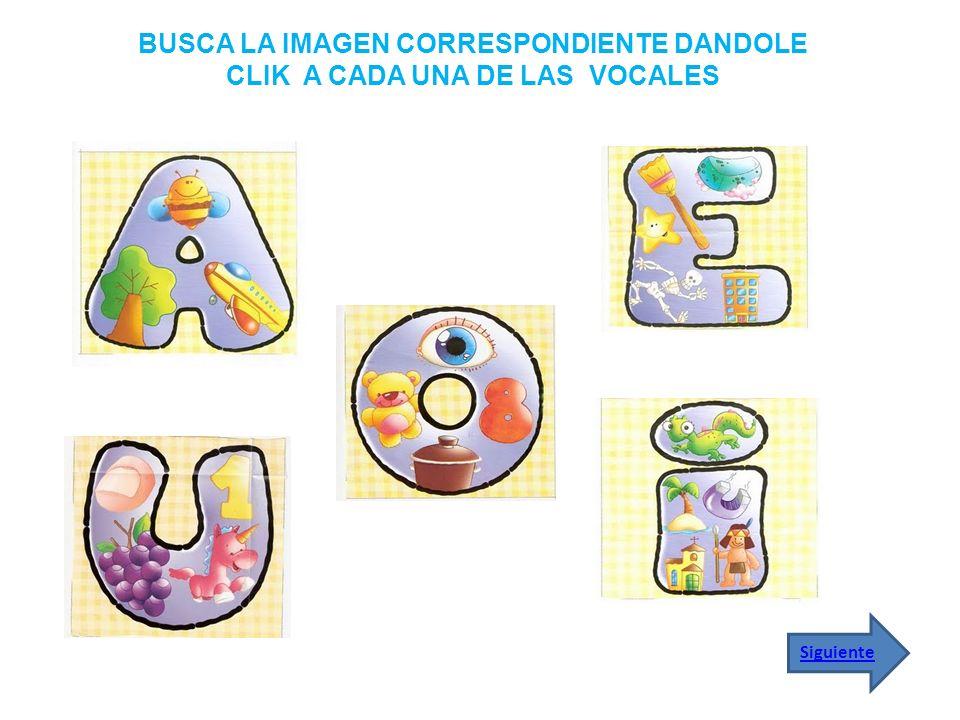 BUSCA LA IMAGEN CORRESPONDIENTE DANDOLE CLIK A CADA UNA DE LAS VOCALES