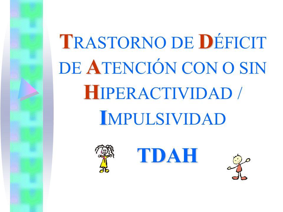TRASTORNO DE DÉFICIT DE ATENCIÓN CON O SIN HIPERACTIVIDAD / IMPULSIVIDAD