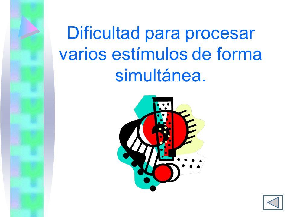 Dificultad para procesar varios estímulos de forma simultánea.