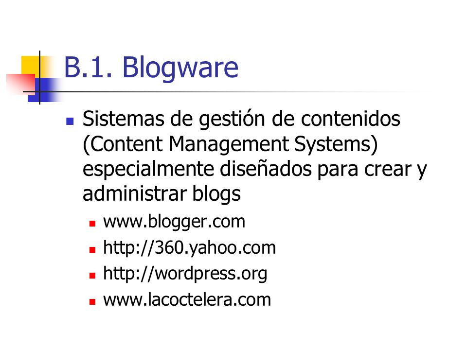 B.1. Blogware Sistemas de gestión de contenidos (Content Management Systems) especialmente diseñados para crear y administrar blogs.
