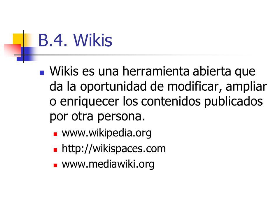 B.4. Wikis Wikis es una herramienta abierta que da la oportunidad de modificar, ampliar o enriquecer los contenidos publicados por otra persona.