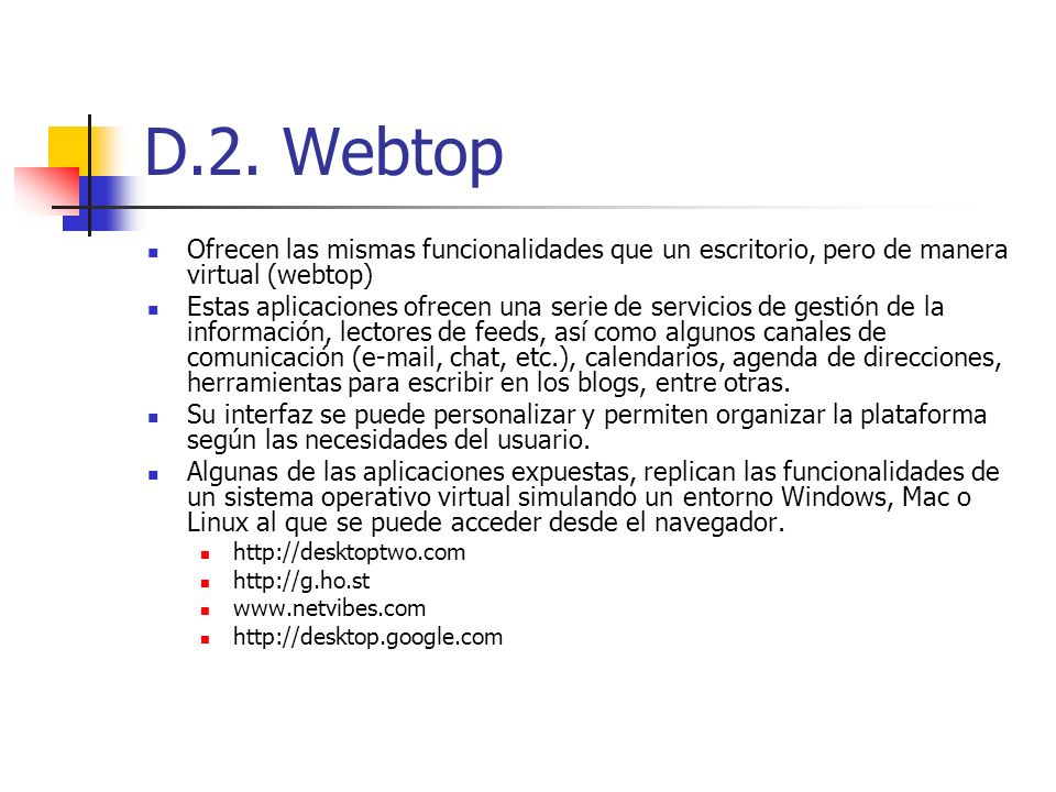 D.2. Webtop Ofrecen las mismas funcionalidades que un escritorio, pero de manera virtual (webtop)