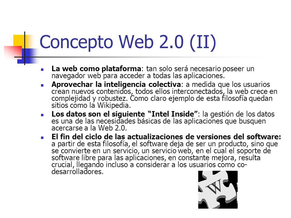 Concepto Web 2.0 (II)La web como plataforma: tan solo será necesario poseer un navegador web para acceder a todas las aplicaciones.