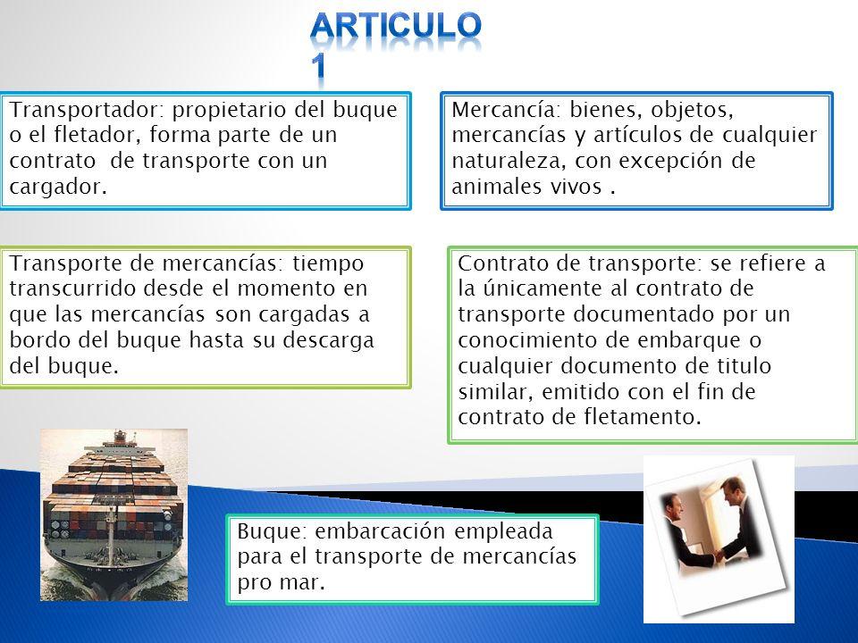Articulo 1 Transportador: propietario del buque o el fletador, forma parte de un contrato de transporte con un cargador.