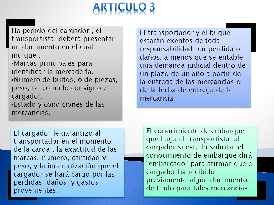 Articulo 3 Ha pedido del cargador , el transportista deberá presentar un documento en el cual indique :