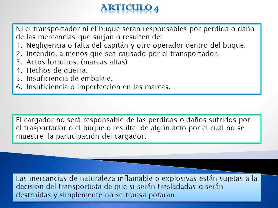 Articulo 4 Ni el transportador ni el buque serán responsables por perdida o daño de las mercancías que surjan o resulten de:
