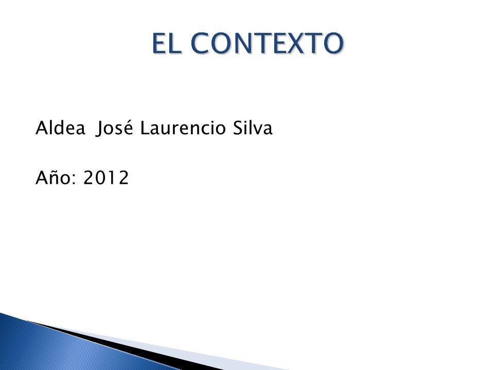 EL CONTEXTO Aldea José Laurencio Silva Año: 2012