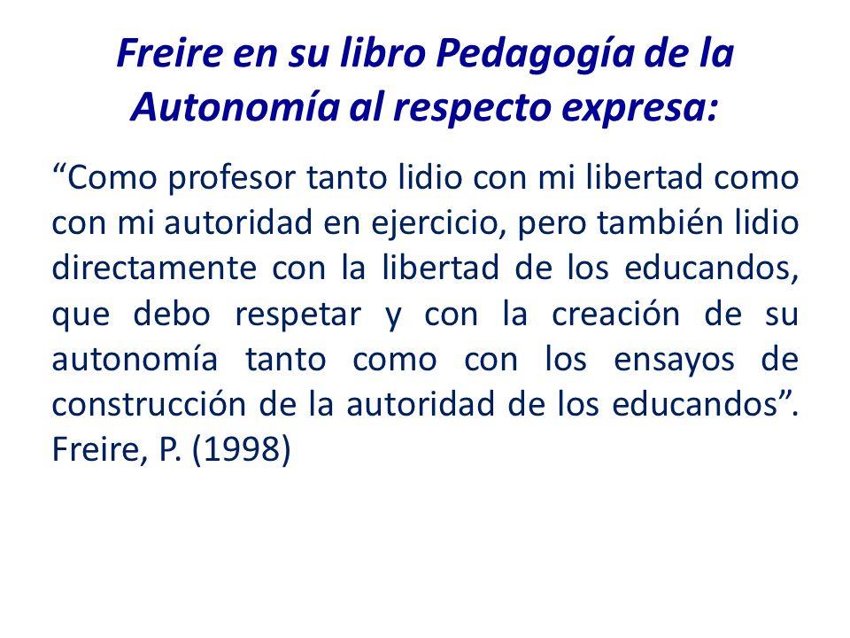 Freire en su libro Pedagogía de la Autonomía al respecto expresa: